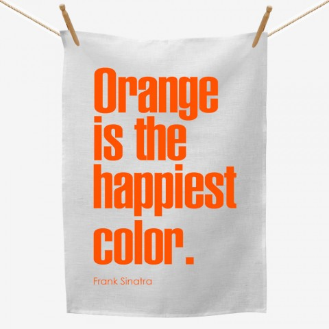 Orange Is The Happiest Color Tea Towel